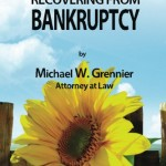 Recovering from Bankruptcy by Attorney Michael Grennier